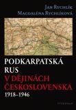 Podkarpatská Rus v dějinách Československa 1918–1946 - Jan Rychlík, ...