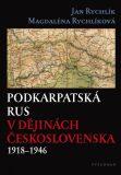 Podkarpatská Rus v dějinách Československa 1918–1946 - Jan Rychlík