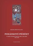 Pohádkové příběhy v české literatuře pro děti a mládež 1990–2010 - Milena Šubrtová, ...