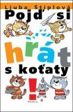 Pojď si hrát s koťaty - Ljuba Štíplová