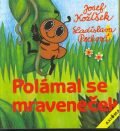 Polámal se mraveneček - Ladislava Pechová, ...