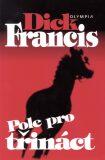 Pole pro třináct - Dick Francis