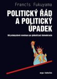 Politický řád a politický úpadek - Francis Fukuyama