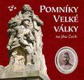 Pomníky Velké války na jihu Čech - Martin Gaži, ...