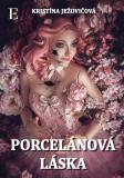 Porcelánová láska - Kristína Ježovičová