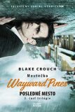 Mestečko Wayward Pines - Blake Crouch
