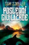 Poslední civilizace - Sam J. Miller