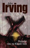 Poslední noc na Klikaté řece - John Irving