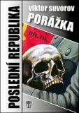 Porážka - Poslední republika III. - Viktor Suvorov