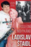Poslední z mohykánů Ladislav Štaidl - Roman Schuster, ...