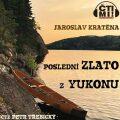 Poslední zlato z Yukonu - Jaroslav Kratěna