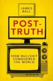 Post-Truth : How Bullshit Conquered the World - Ball James