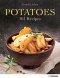 Potatoes: 101 Recipes - A Passion for Spuds - Cornelia Adam