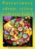 Potravinové zdroje, výživa a zdravie ľudí 1. - Ján Keresteš, Peter Chlebo
