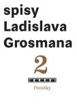 Povídky: Spisy Ladislava Grosmana - Ladislav Grosman