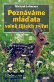 Poznáváme mláďata volně žijících zvířat - Michael Lohmann