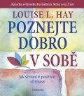 Poznejte dobro v sobě! Jak se naučit používat afirmace - Louise L. Hay