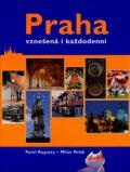 Praha - vznešená i každodenní - Adolf Born,  Milan Polák, ...