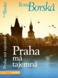Praha má tajemná - Ilona Borská