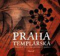 Praha templářská - Templarius Bohemicus, ...
