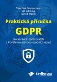 Praktická příručka GDPR pro Správce, Zpracovatele a Pověřence ochrany osobních údajů - František Nonnemann