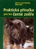 Praktická příručka pro lov černé zvěře - Gert G. Von Harling, ...