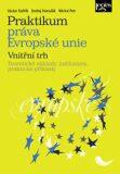 Praktikum práva Evropské unie - vnitřní trh - Teoretické základy, judikatura, praktické příklady - Václav Stehlík, ...