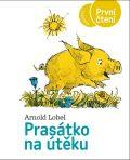 Prasátko na útěku - První čtení - Arnold Lobel