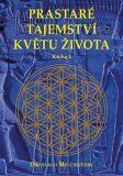Prastaré tajemství květu života Kniha 2 - Drunvalo Melchizedek