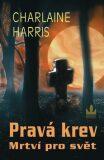 Pravá krev Mrtví pro svět - Charlaine Harris