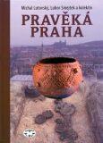 Pravěká Praha - Michal Lutovský, ...