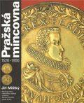 Pražská mincovna 1526 - 1856 - Jiří Militký