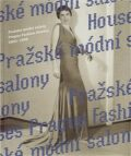 Pražské módní salony / Prague Fashion Houses 1900 - 1948 - Eva Uchalová