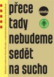 Přece tady nebudeme sedět na sucho - Ladislav Horáček, ...