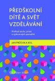 Předškolní dítě a svět vzdělávání – Přehled teorie, praxe a výzkumných poznatků - Jan Průcha