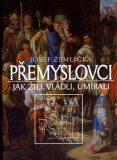 Přemyslovci - Josef Žemlička, ...