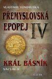 Přemyslovská epopej IV - Král básník - Vlastimil Vondruška