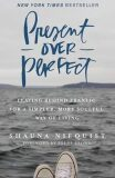 Present Over Perfect : Leaving Behind Frantic for a Simpler, More Soulful Way of Living - Niequist Shauna