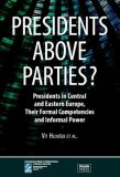 Presidents above Parties?: Presidents in Central and Eastern Europe, Their Formal Competencies and Informal Power - Vít Hloušek