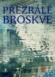 Přezrálé broskve - Milena Holcová