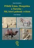 Příběh Íránu, Mongolska a Turecka - říší, které pohnuly světem - Dana Trávníčková