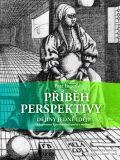 Příběh perspektivy - dějiny jedné ideje - Petr Ingerle