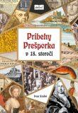 Príbehy Prešporka v 18. storočí - Ivan Szabó