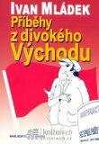 Příběhy z divokého Východu - Ivan Mládek, ...
