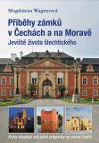 Příběhy zámků v Čechách a na Moravě - Magdalena Wagnerová