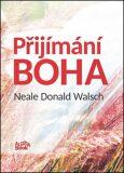 Přijímání Boha - Neale Donald Walsch