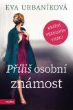Příliš osobní známost - Eva Urbaníková