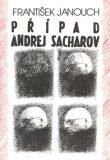Případ Andrej Sacharov - František Janouch