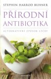 Přírodní antibiotika - Stephen Harrod Buhner