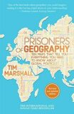 Prisoners Of Geography: Ten Maps That Tell You Everything You Need To Know - Tim Marshall